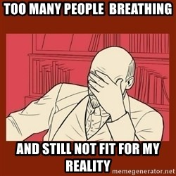 Lenin Disapproves - too many people  breathing and still not fit for my reality