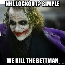 joker - NHL Lockout? Simple We kill the bettman