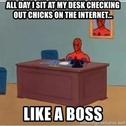 Spiderman Desk - All day I sit at my desk checking out chicks on the internet... Like a boss