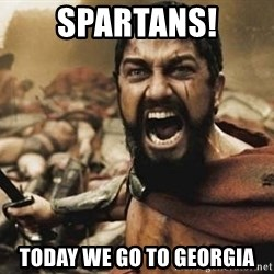 300 - spartans! today we go to georgia