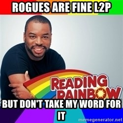 Levar Burton - Rogues are fine L2P But don't take my word for it