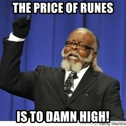The tolerance is to damn high! - the price of runes is to damn high!