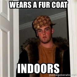 Scumbag Steve - wears a fur coat indoors