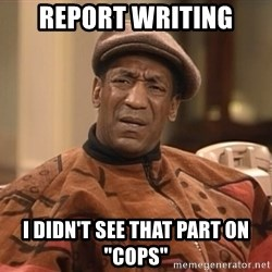 """Bill Cosby Confused - report writing i didn't see that part on """"Cops"""""""