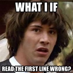 Conspiracy Keanu - what i if read the first line wrong?