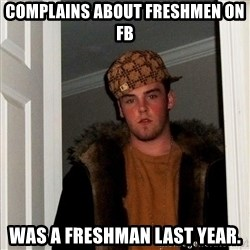 Scumbag Steve - Complains about freshmen on FB Was a freshman last year.