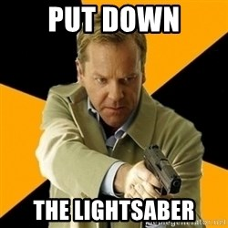 jack bauer new - PUT DOWN THE LIGHTSABER