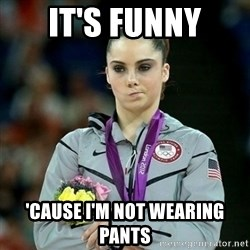 McKayla Maroney Not Impressed - It's funny 'cause I'm not wearing pants