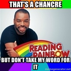 Levar Burton - That's a chancre but don't take my word for it