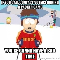 South Park Ski Teacher - If you call contact voters during a packer game you're gonna have a bad time