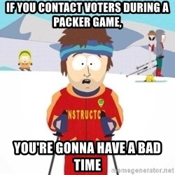 South Park Ski Teacher - If you contact voters during a packer game, you're gonna have a bad time