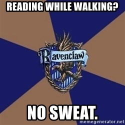 You know you're a Ravenclaw when - Reading while walking? No Sweat.