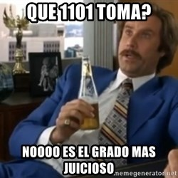 well that escalated quickly  - que 1101 toma? NOOOO ES EL GRADO MAS JUICIOSO