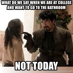 Not Today II - what do we say when we are at college and want to go to the bathroom not today