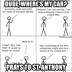 Memes - DUde, where's my Car? Prays to St. Anthony