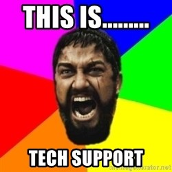 sparta - This is......... tech support
