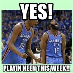durant harden - YES! Playin keen this week!!