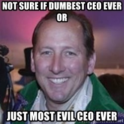 Pirate Textor - NOT sure if dumbest CEO ever or Just most evil CEO ever