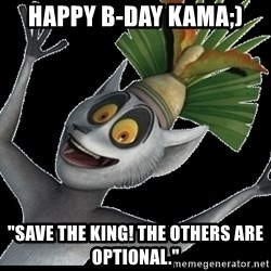 "King Julian Madagascar - HAPPY b-day kama;) ""Save the King! The others are optional."""