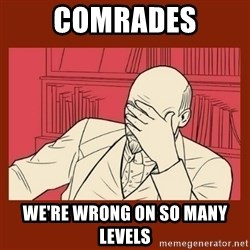 Lenin Disapproves - comrades we're wrong on so many levels