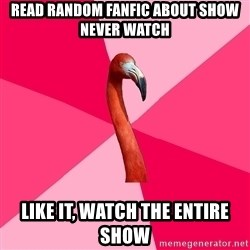 Fanfic Flamingo - read random fanfic about show never watch like it, watch the entire show