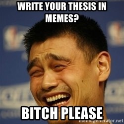 Yao Ming 2 - write your thesis in memes? bitch please