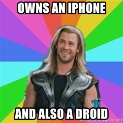 Overly Accepting Thor - Owns an iphone and Also a Droid