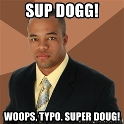 Successful Black Man - SUP DOGG! WOOPS, TYPO. sUPER DOUG!