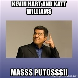 George lopez - Kevin HART AND katt Williams MASSS putosss!!