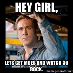 Confused Ryan Gosling - Hey girl, lets get moes and watch 30 rock.