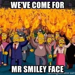 simpsons anger mob - We'VE COme For Mr Smiley face