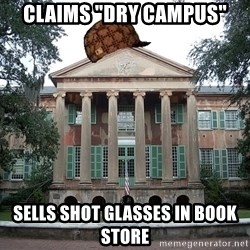 """Scumbag College - claims """"Dry campus"""" sells shot glasses in book store"""