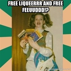 Erhmagerd - FREE LIQUEERRR AND FREE FEEUUDDD!?