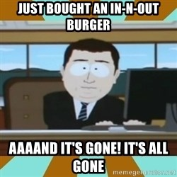 And it's gone - just bought an in-n-out burger aaaand it's gone! it's all gone