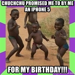 african kids dancing - Chuchchu promised me to by me an iPhone 5 For my birthday!!!