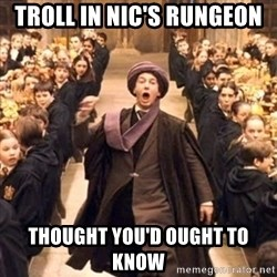 professor quirrell - troll in nic's rungeon  thought you'd ought to know