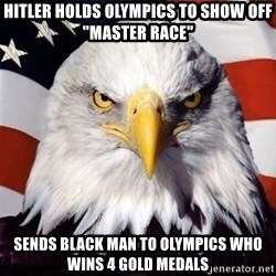 """American Pride Eagle - hitler holds olympics to show off """"Master race"""" Sends black man to olympics who wins 4 gold medals"""
