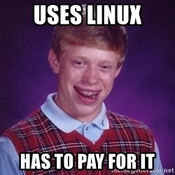 Bad Luck Brian - uses linux has to pay for it
