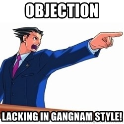 Phoenix Wright Ace Attorney - OBjection LAcking in Gangnam Style!