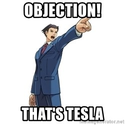 OBJECTION - OBJECTION! THAT'S TESLA
