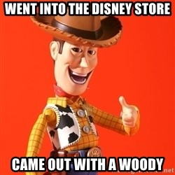 Perv Woody - Went into the disney store Came out with a woody