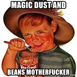 Beans Motherfucker - Magic dust and beans motherfucker