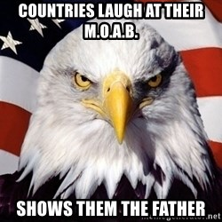 American Pride Eagle - countries laugh at their m.o.a.b. shows them the father
