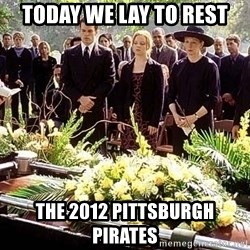 funeral1 - Today we lay to rest the 2012 pittsburgh pirates