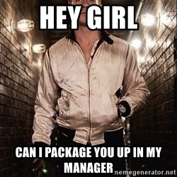 Ryan Gosling  - Hey girl Can I package you up in my manager