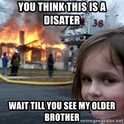 Disaster Girl - you think this is a disater  wait till you see my older brother