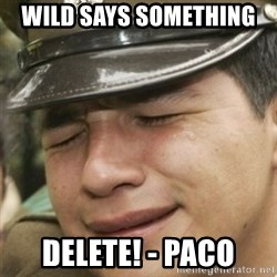 Paco lloron - wild says something  Delete! - Paco