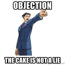 OBJECTION - OBJECTION The Cake is Not a LIE