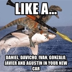 raptor shark - like a... daniel, davicho, ivan, gonzalo, javier and agustin in your new car