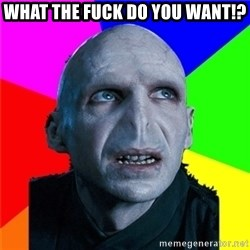 Poor Planning Voldemort - what the fuck do you want!?